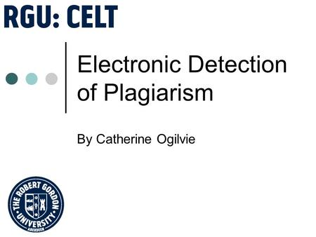 Electronic Detection of Plagiarism By Catherine Ogilvie.