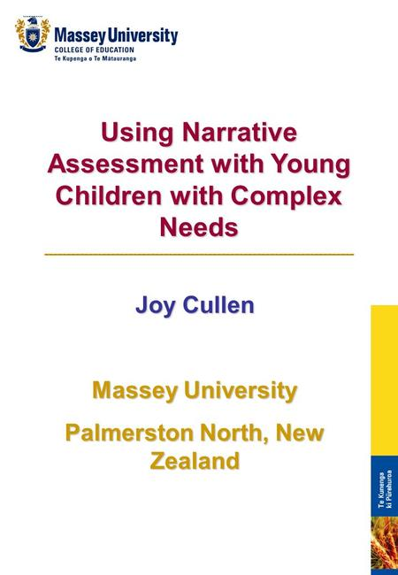 Using Narrative Assessment with Young Children with Complex Needs Joy Cullen Massey University Palmerston North, New Zealand.