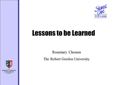 Lessons to be Learned Rosemary Chesson The Robert Gordon University.