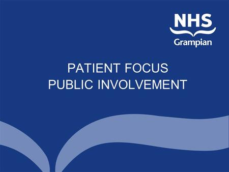 PATIENT FOCUS PUBLIC INVOLVEMENT. Levels of Involvement In Individual Care In Services At Service Planning Level.
