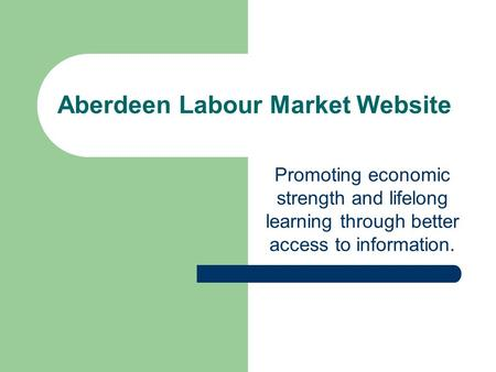 Aberdeen Labour Market Website Promoting economic strength and lifelong learning through better access to information.