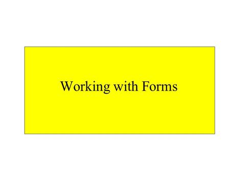 Working with Forms. how are forms manipulated? the document object contains an array of forms objects, one for each form, in document order –forms[] any.