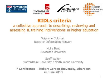 RIDLs criteria a collective approach to describing, reviewing and assessing IL training interventions in higher education Stéphane Goldstein Research Information.