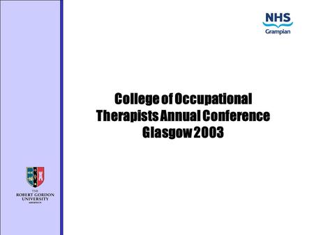 College of <strong>Occupational</strong> Therapists Annual Conference Glasgow 2003.