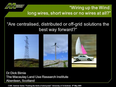 Wiring up the Wind: long wires, short wires or no wires at all? > ESRC Seminar Series Pushing the limits of wind power University of St Andrews 6 th May.
