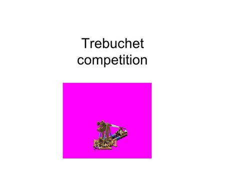 Trebuchet competition. What is a trebuchet? a trebuchet is a medieval siege- engine It was used to attack castles in the middle ages It could hurl heavy.