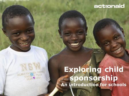 Exploring child sponsorship An introduction for schools.