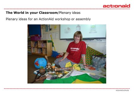 ActionAid schools Plenary ideas for an ActionAid workshop or assembly.