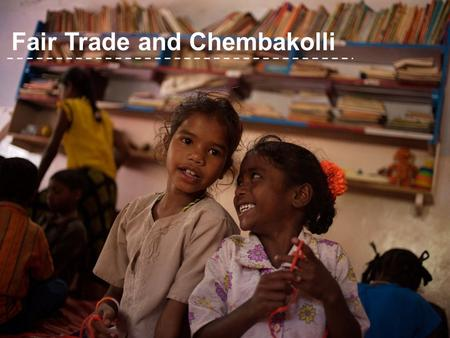 Fair Trade and Chembakolli. ActionAid schools | February 2012 | 1.