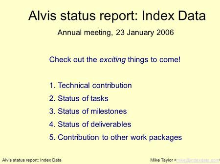 Alvis status report: Index DataMike Taylor Alvis status report: Index Data Check out the exciting things to come! 1. Technical contribution.
