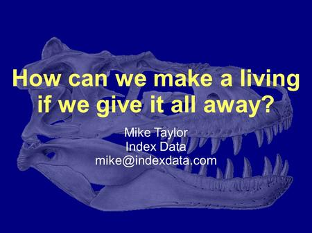 How can we make a living if we give it all away? Mike Taylor Index Data