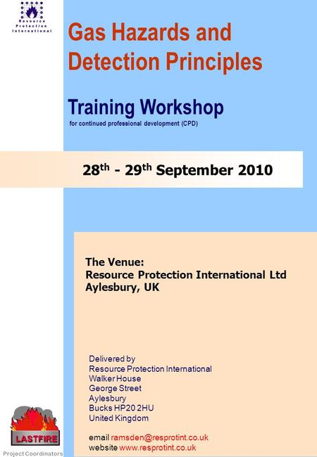 28 th - 29 th September 2010 Gas Hazards and Detection Principles The Venue: Resource Protection International Ltd Aylesbury, UK Delivered by Resource.