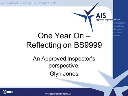 One Year On – Reflecting on BS9999 An Approved Inspectors perspective. Glyn Jones.