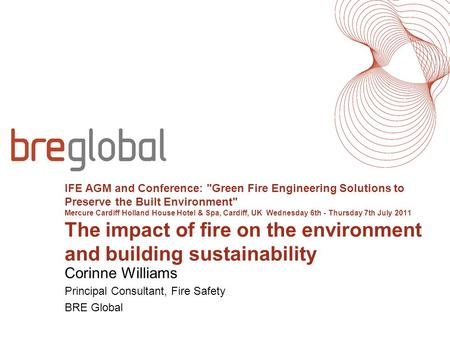 IFE AGM and Conference: Green Fire Engineering Solutions to Preserve the Built Environment Mercure Cardiff Holland House Hotel & Spa, Cardiff, UK Wednesday.