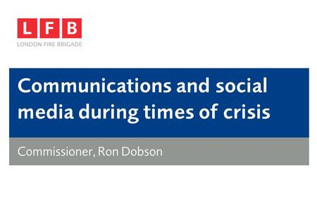 Communications and social media during times of crisis Commissioner, Ron Dobson.