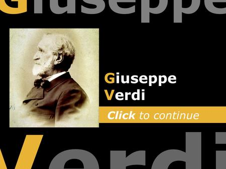 Click to continue Giuseppe Verdi Giuseppe Verdi. Please Note You can also move forwards and backwards through the slides by using the arrow keys on your.