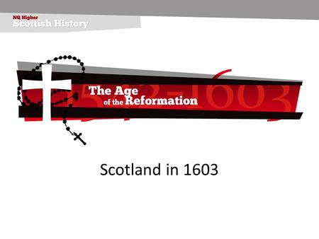 Scotland in 1603. The impact of the Reformation on Scotland to 1603 The social, cultural, educational and economic impact of the Reformation on Scotland.