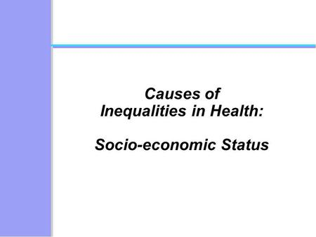 Causes of Inequalities in Health: Socio-economic Status.