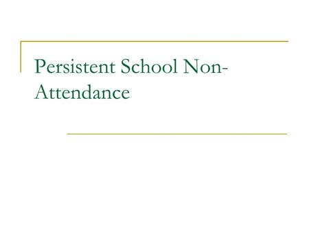 Persistent School Non- Attendance. Aims and Outcomes Participants will have an understanding of persistent school non attendance and the associated risk.