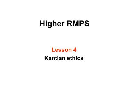 Higher RMPS Lesson 4 Kantian ethics. Learning intentions After todays lesson you will be able to: explain Kants theory on moral ethics explain the term.