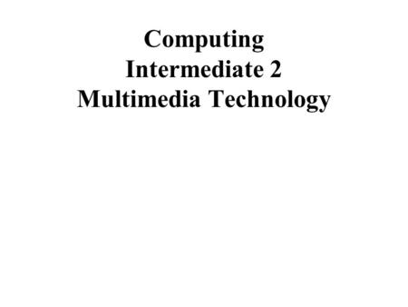 Computing Intermediate 2 Multimedia Technology. The Development Process and Multimedia Applications The Software Development Process and Multimedia Applications.