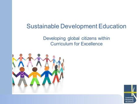 Sustainable Development Education Developing global citizens within Curriculum for Excellence.