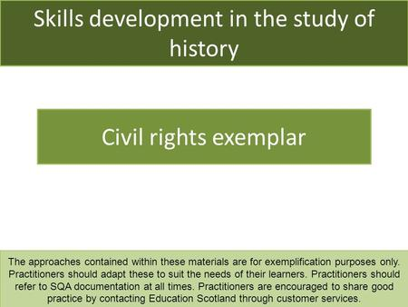 Skills development in the study of history Civil rights exemplar The approaches contained within these materials are for exemplification purposes only.