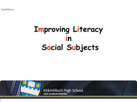 Improving Literacy in Social Subjects Scott McEwan.