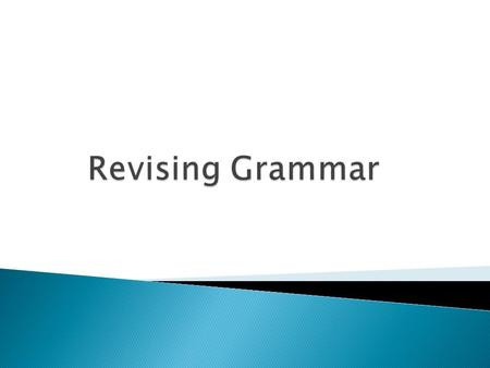 GRAMMAR. Essentially, grammar is the set of rules used to ensure the correct use of language. Grammar is a vast subject so we are only going to brush.