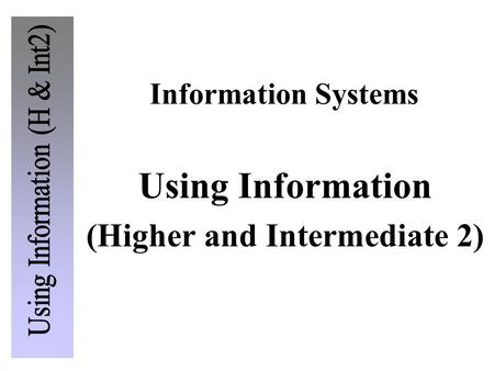 Information Systems Using Information (Higher and Intermediate 2)