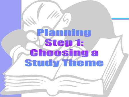 Planning Step 1: Choosing a Study Theme.