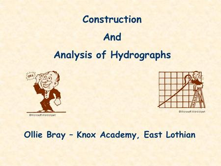 Construction And Analysis of Hydrographs ©Microsoft Word clipart Ollie Bray – Knox Academy, East Lothian.
