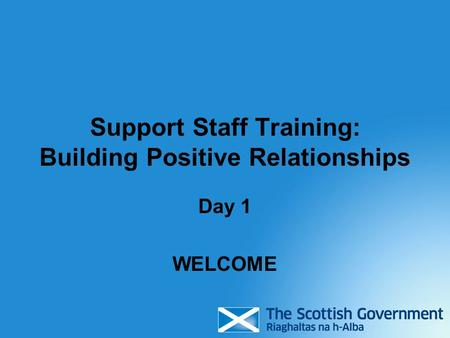 Support Staff Training: Building Positive Relationships Day 1 WELCOME.