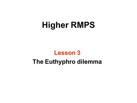 Higher RMPS Lesson 3 The Euthyphro dilemma. Learning intentions After todays lesson you will be able to: explain the background to the Euthyphro dilemma.