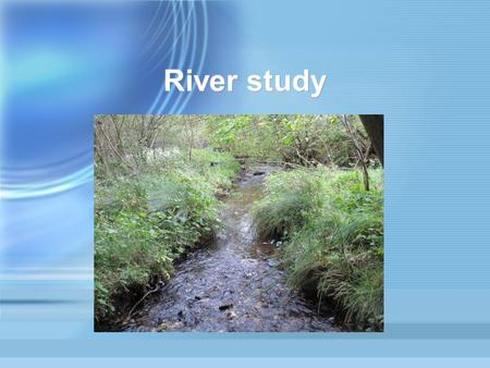 River study. Introduction Rivers usually follow three stages: the upper, middle and lower courses. Each stage has its typical features. The upper course.