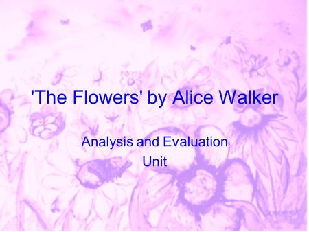 'The Flowers' by Alice Walker Analysis and Evaluation Unit.