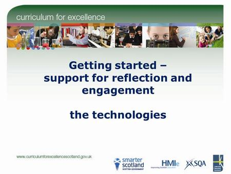 Getting started – support for reflection and engagement the technologies.
