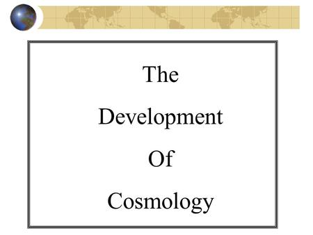 The Development Of Cosmology.