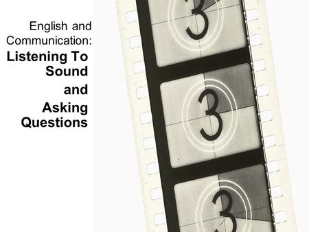 English and Communication: Listening To Sound and Asking Questions.