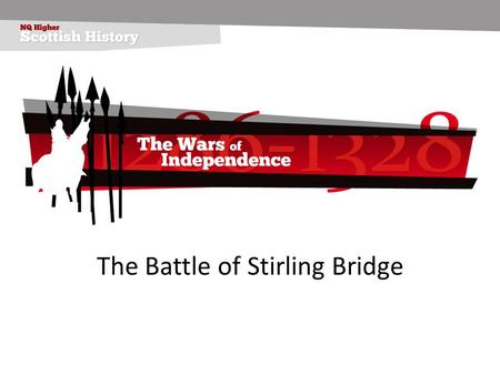 The Battle of Stirling Bridge. A very real battle Forget what youve seen in films - thats fiction! This battle has no glorious charge of knights, no long.