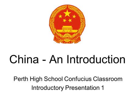 China - An Introduction Perth High School Confucius Classroom Introductory Presentation 1.