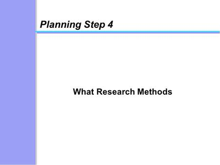 Planning Step 4 What Research Methods. Step 6 Introduction Context Step 2 Choosing the issue Step 3 Brainstorming Making a mind map Step 5 Drawing up.