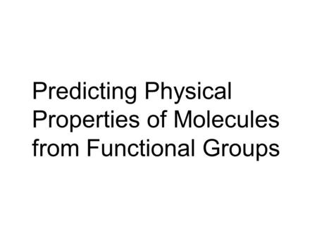 Predicting Physical Properties of Molecules from Functional Groups.