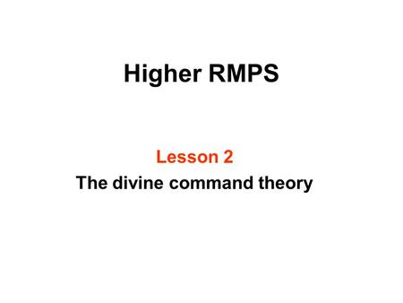 Higher RMPS Lesson 2 The divine command theory. Learning intentions After todays lesson you will be able to: explain the divine command theory evaluate.