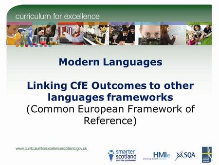 Modern Languages Linking CfE Outcomes to other languages frameworks (Common European Framework of Reference)