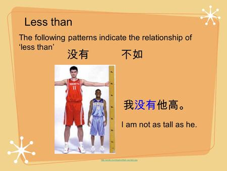 Less than The following patterns indicate the relationship of less than I am not as tall as he.