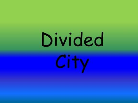 Divided City. Learning Intention Understand different types of questions and use reading strategies to answer them. Success Criteria I can… sort questions.