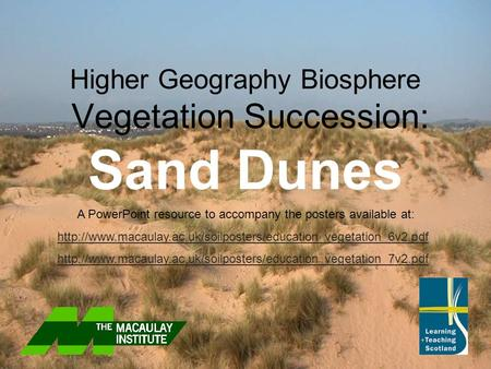 Higher Geography Biosphere Vegetation Succession: Sand Dunes A PowerPoint resource to accompany the posters available at: