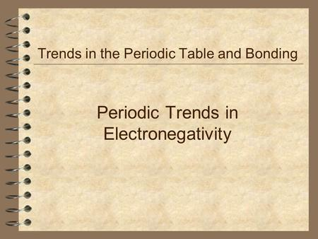 Periodic Trends in Electronegativity Trends in the Periodic Table and Bonding.
