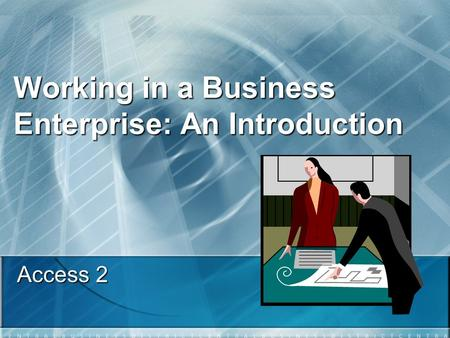 Working in a Business Enterprise: An Introduction Access 2.